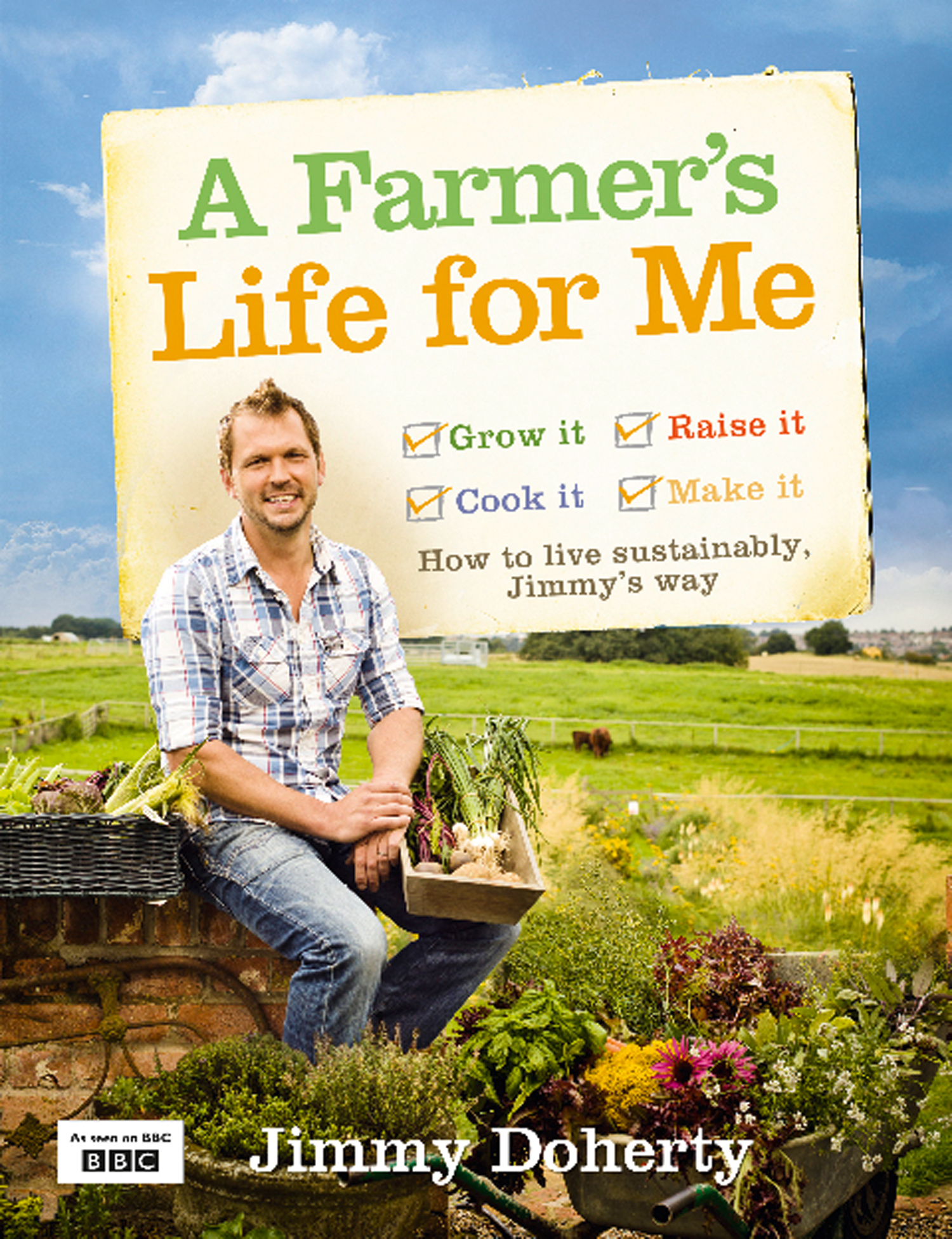 A Farmer?s Life for Me: How to live sustainably,  Jimmy?s way