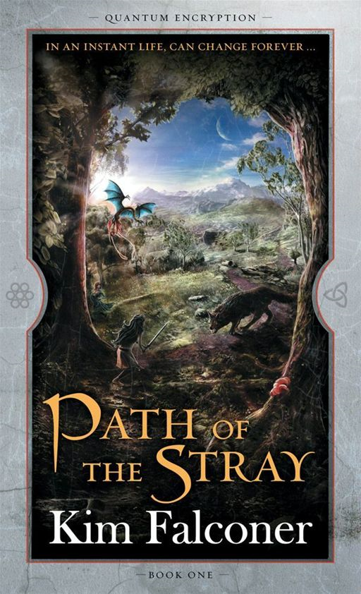 Path of the Stray: Quantum Encryption Bk 1 By: Kim Falconer