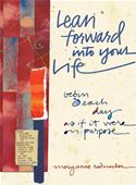 download Lean Forward into Your Life: Begin Each Day As If It Were on Purpose book