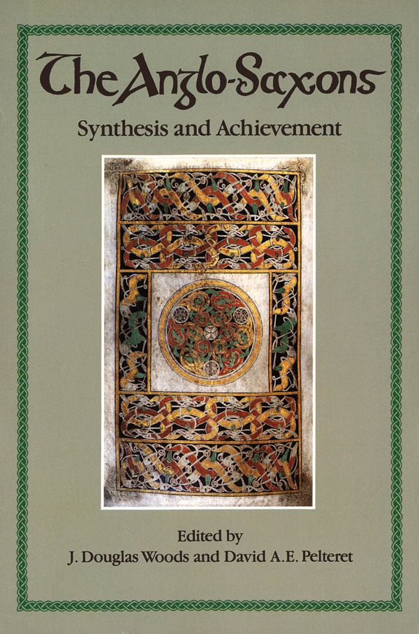 The Anglo-Saxons: Synthesis and Achievement By: David A.E. Pelteret,J. Douglas Woods