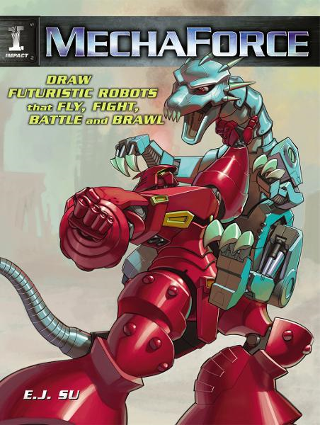 Mechaforce: Draw Futuristic Robots That Fly, Fight, Battle And Brawl By: E J Su