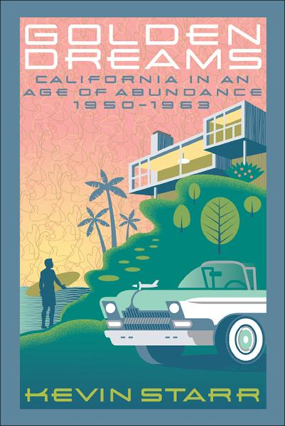 Golden Dreams:California in an Age of Abundance, 1950-1963  By: Kevin Starr