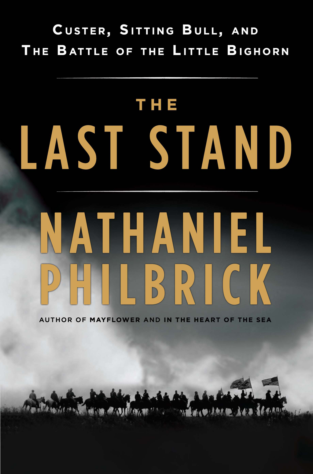 The Last Stand: Custer, Sitting Bull, and the Battle of the Little Bighorn By: Nathaniel Philbrick