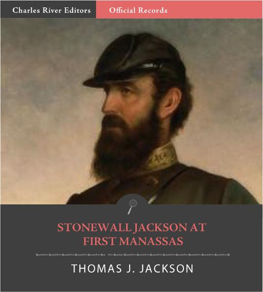 Official Records of the Union and Confederate Armies: General Stonewall Jacksons Account of the Battle of First Manassas