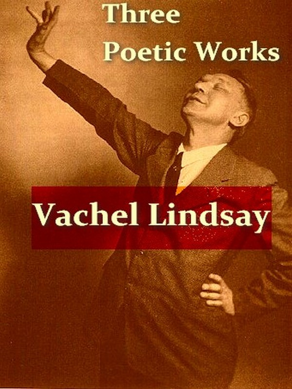 Three VACHEL LINDSAY Poetry Collections