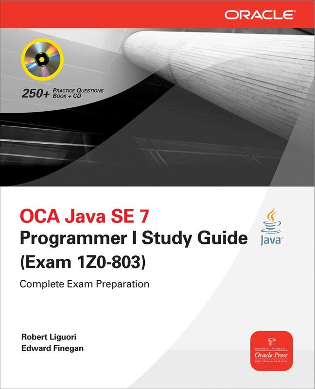 OCA Java SE 7 Programmer I Study Guide (Exam 1Z0-803) By:  Robert Liguori,Edward Finegan