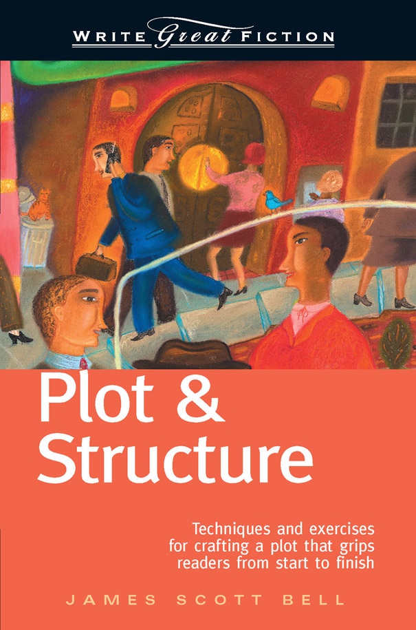 Write Great Fiction - Plot & Structure By: James Scott Bell