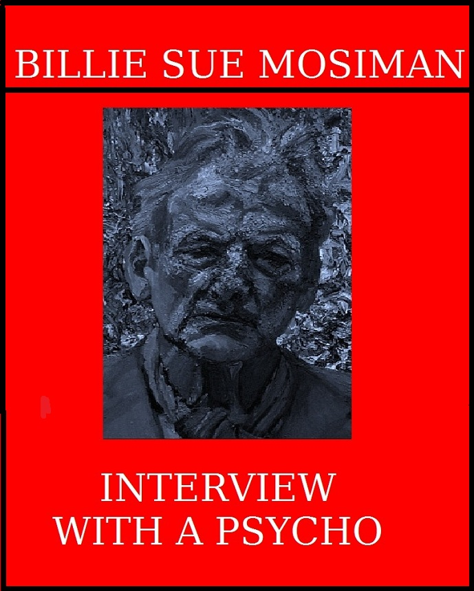 INTERVIEW WITH A PSYCHO By: Billie Sue Mosiman