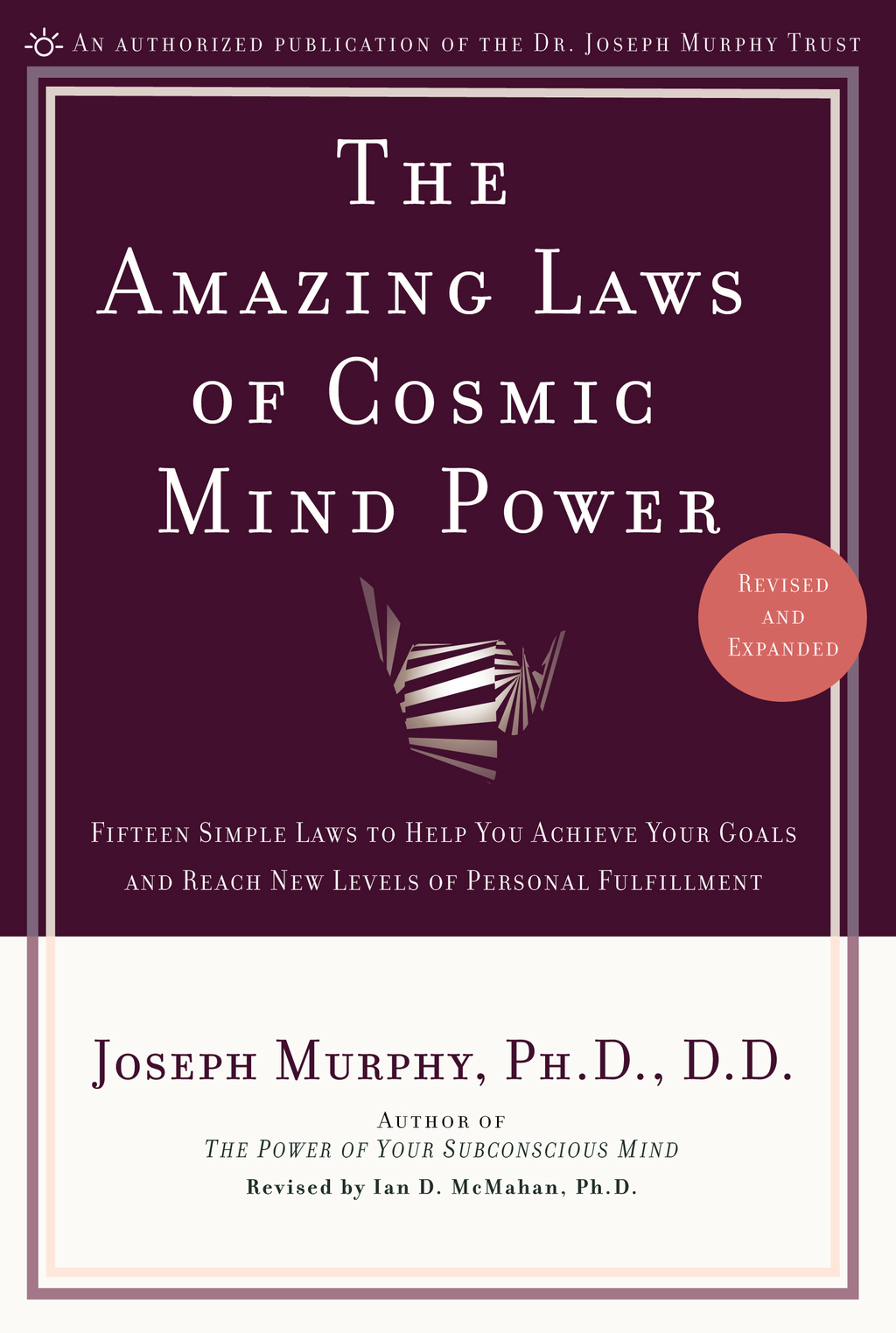 Amazing Laws of Cosmic Mind Power By: Joseph Murphy, Ph.D., D.D.