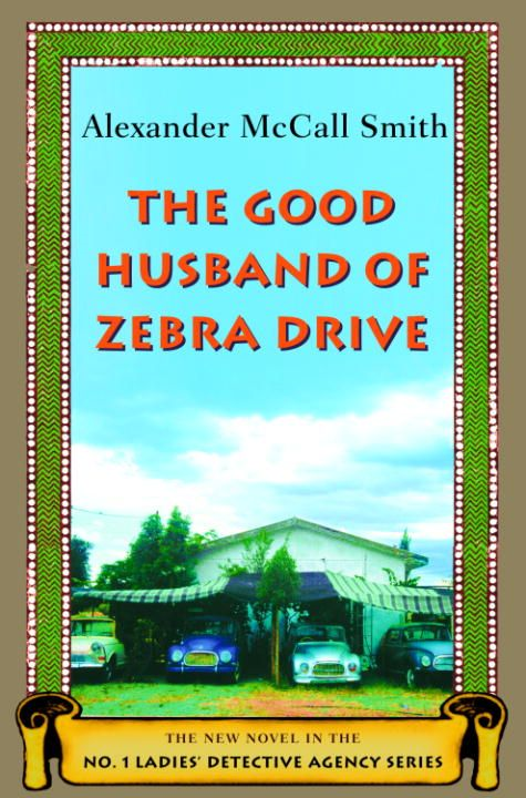 The Good Husband of Zebra Drive By: Alexander McCall Smith