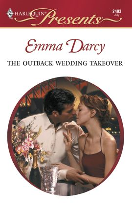 The Outback Wedding Takeover By: Emma Darcy