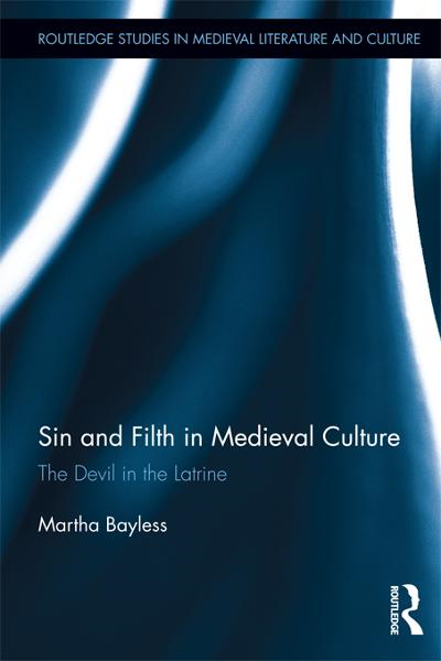 Sin and Filth in Medieval Culture By: Martha Bayless