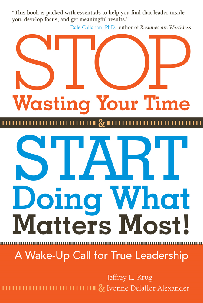 Stop Wasting Your Time and Start Doing What Matters Most By: Jeffrey Krug and Ivonne Delaflor