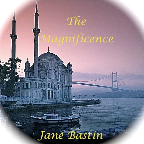 The Magnificence By: Jane Bastin