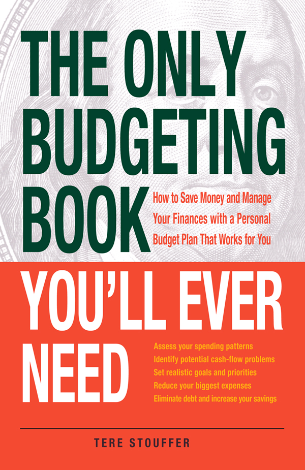 The Only Budgeting Book You'll Ever Need: How to Save Money and Manage Your Finances with a Personal Budget Plan That Works for You By: Tere Stouffer