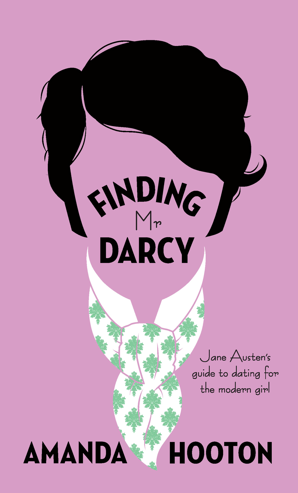 Finding Mr Darcy Jane Austen's Guide to Dating & Relationships