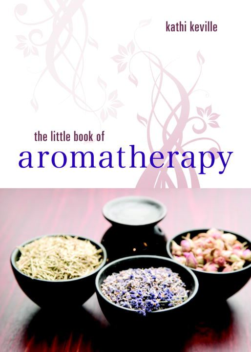 The Little Book of Aromatherapy By: Kathi Keville