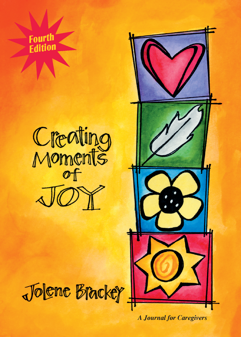 Creating Moments of Joy for the Person with Alzheimer's or Dementia: A Journal for Caregivers By: Jolene Brackey