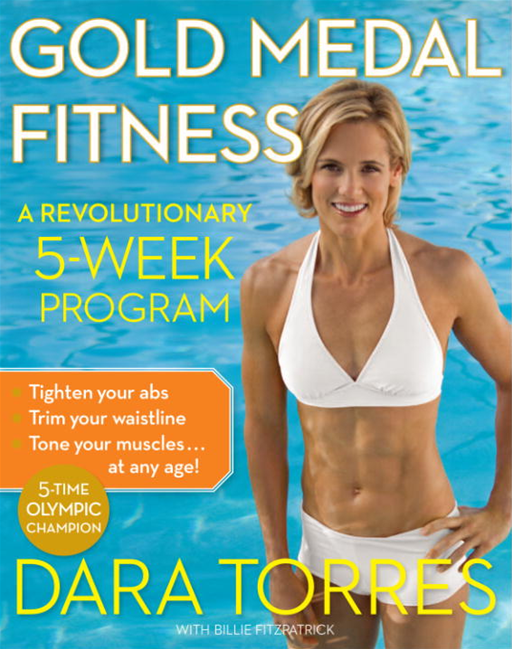 Gold Medal Fitness By: Dara Torres