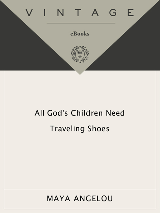 All God's Children Need Traveling Shoes By: Maya Angelou