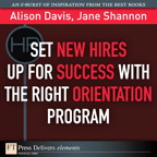 Set New Hires Up for Success with the Right Orientation Program By: Alison Davis,Jane Shannon