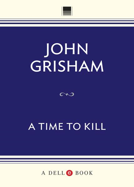 A Time to Kill By: John Grisham