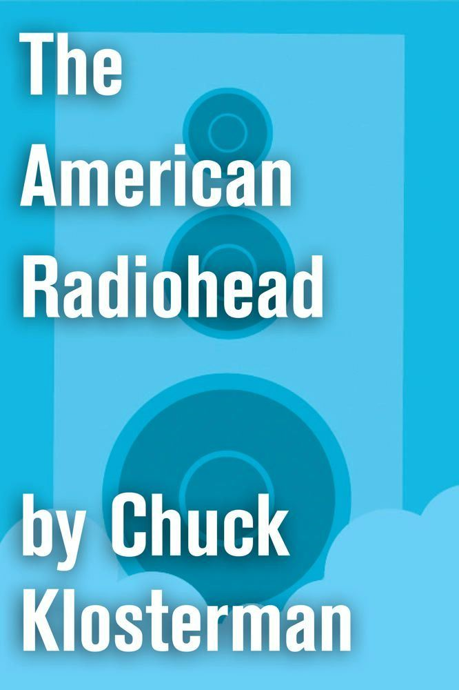 The American Radiohead By: Chuck Klosterman