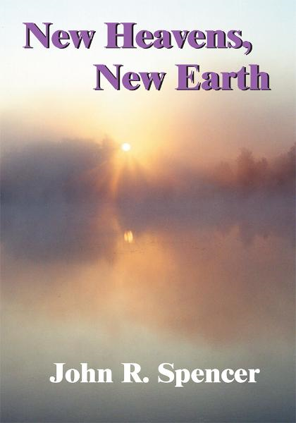 New Heavens, New Earth By: John Spencer