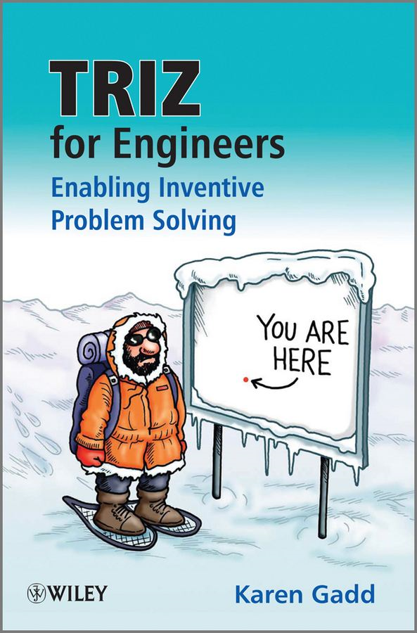 TRIZ for Engineers: Enabling Inventive Problem Solving By: Karen Gadd,Clive Goddard