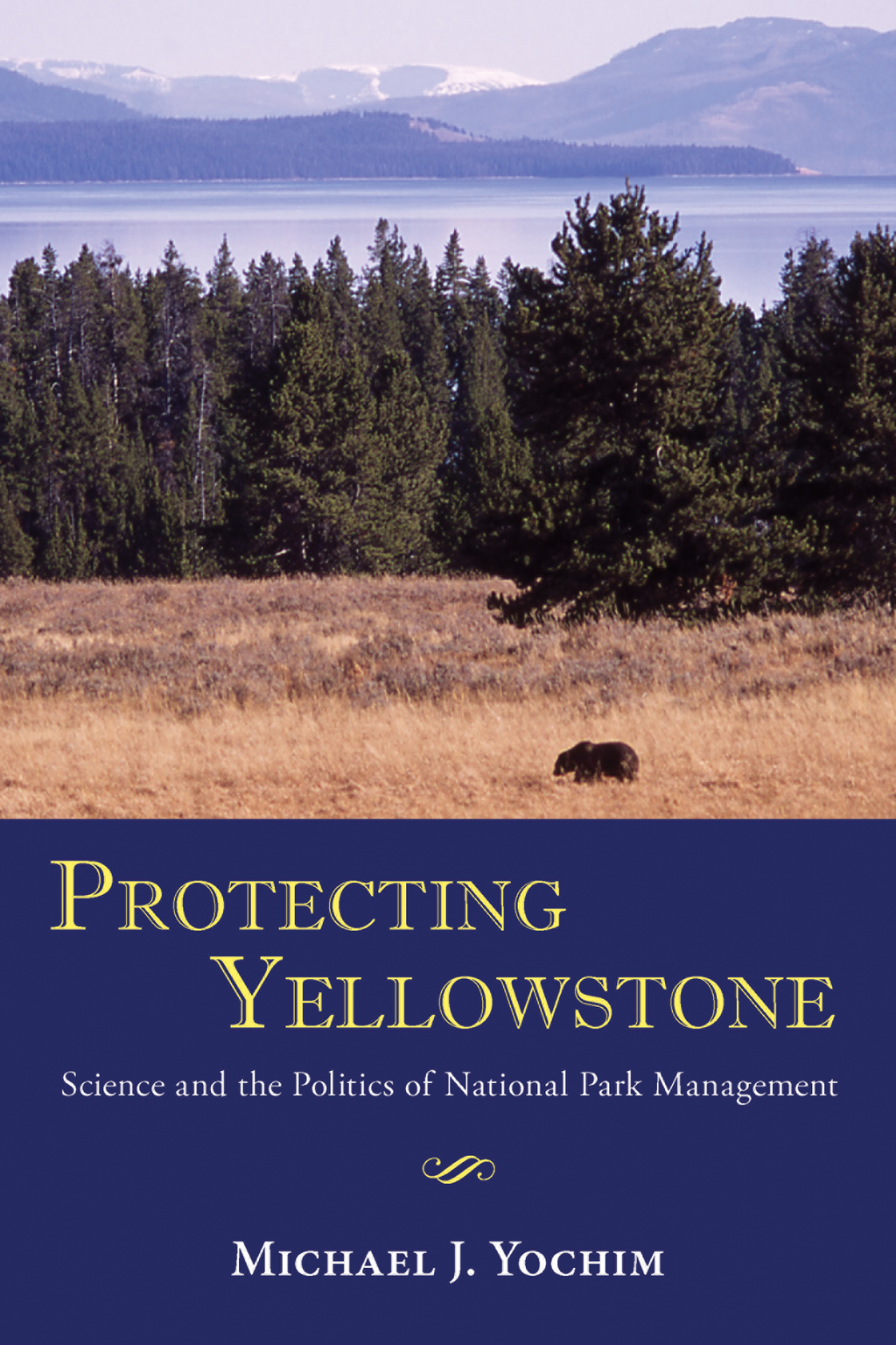 Protecting Yellowstone By: Michael J. Yochim