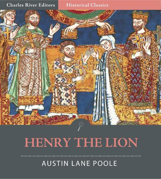 Henry the Lion By: Austin Lane Poole