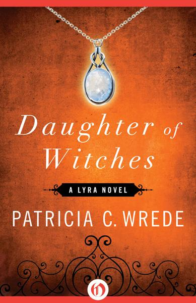 Daughter of Witches By: Patricia C. Wrede