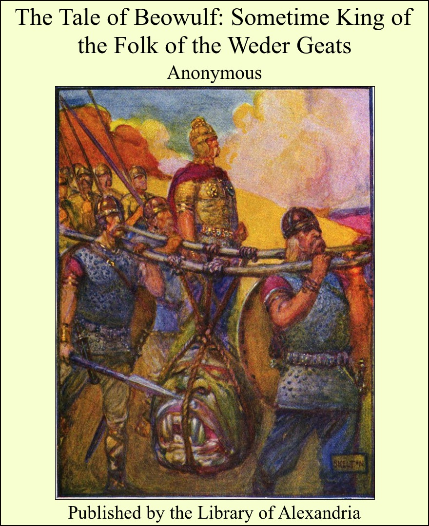 The Tale of Beowulf: Sometime King of the Folk of the Weder Geats By: Anonymous