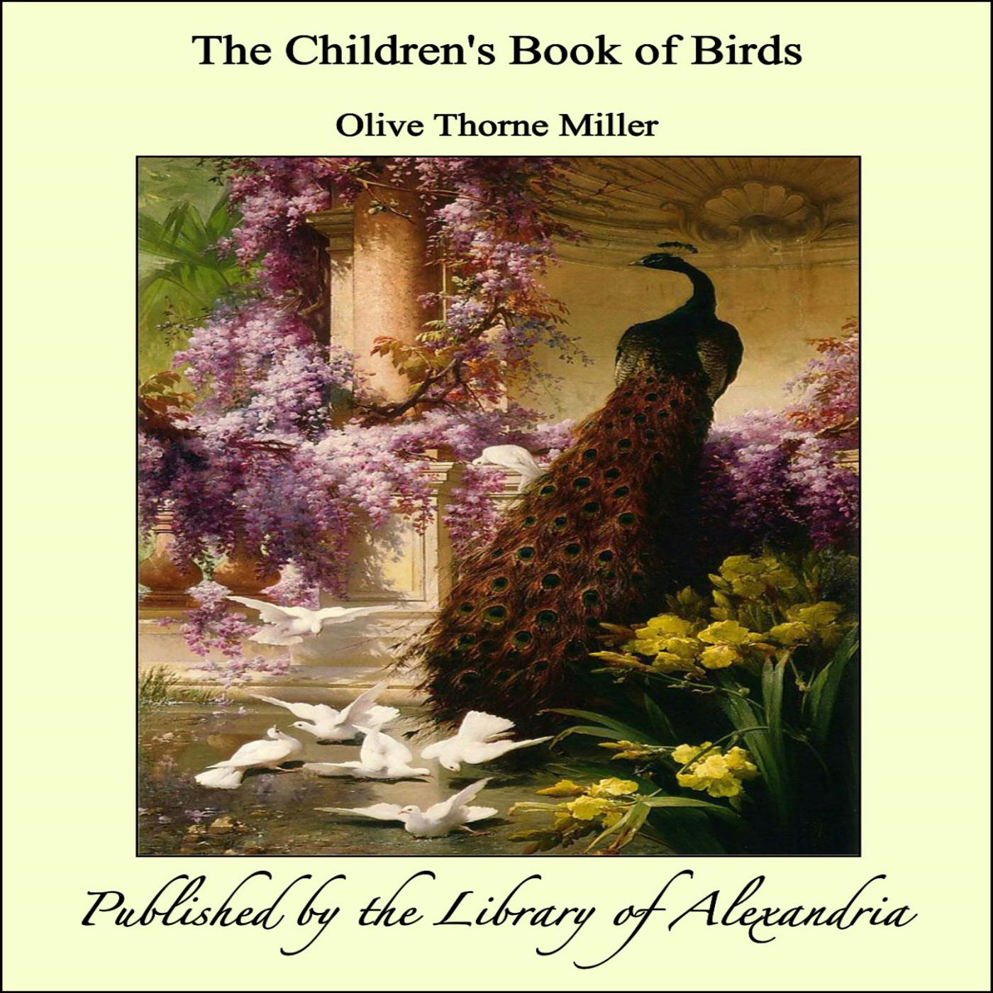 The Children's Book of Birds By: Olive Thorne Miller