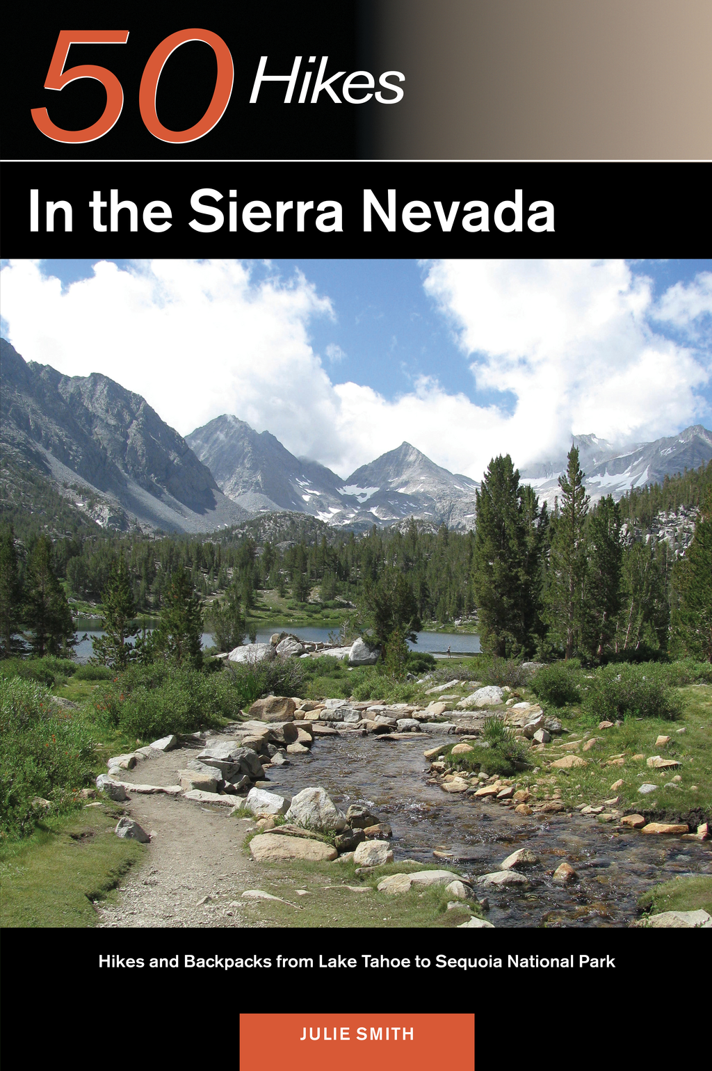 Explorer's Guide 50 Hikes in the Sierra Nevada: Hikes and Backpacks from Lake Tahoe to Sequoia National Park (Explorer's 50 Hikes) By: Julie Smith