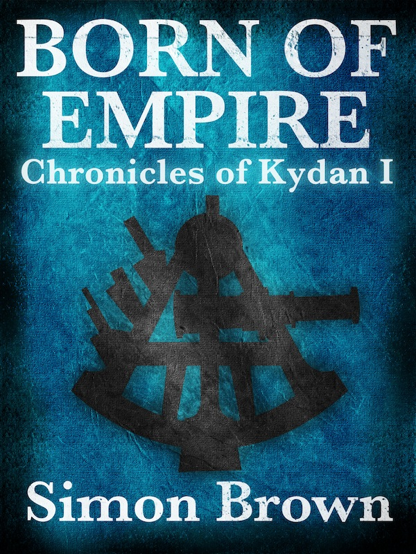 Born of Empire: The Chronicles of Kydan 1 By: Simon Brown