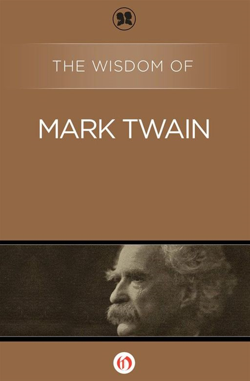 The Wisdom of Mark Twain By: Philosophical Library