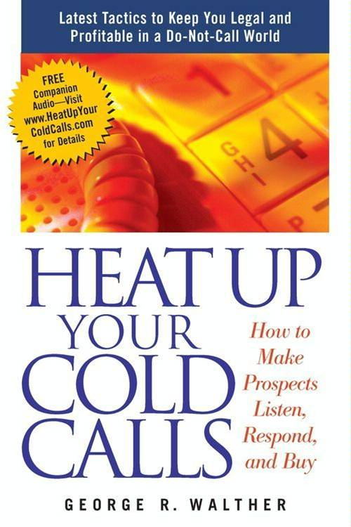 Heat Up Your Cold Calls By: George Walther