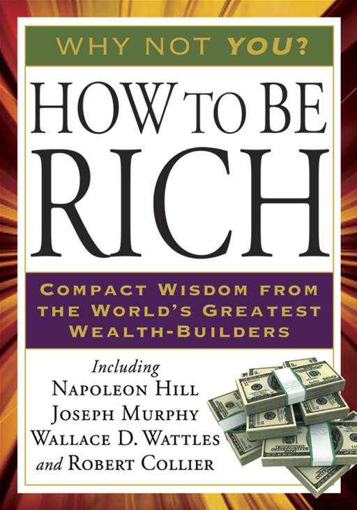 How to Be Rich By: Joseph Murphy, PhD, D.D.,Napoleon Hill