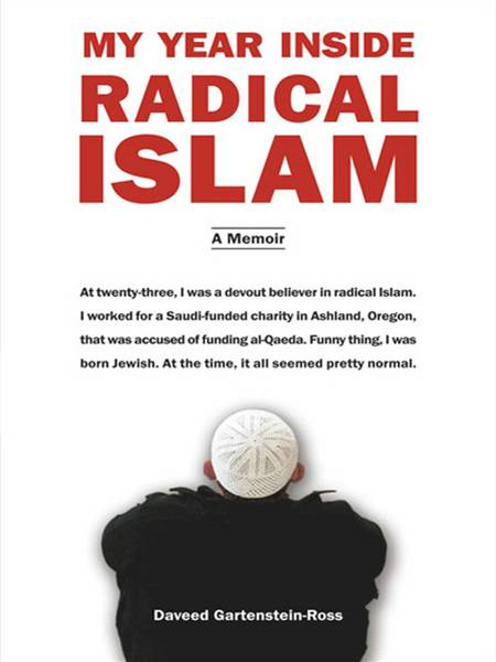 My Year Inside Radical Islam: A Memoir By: Daveed Gartenstein-Ross