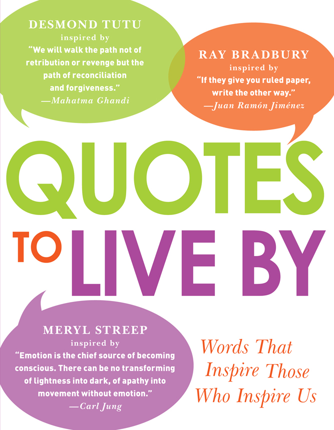 Quotes to Live By: Words That Inspire Those Who Inspire Us By: Adams Media