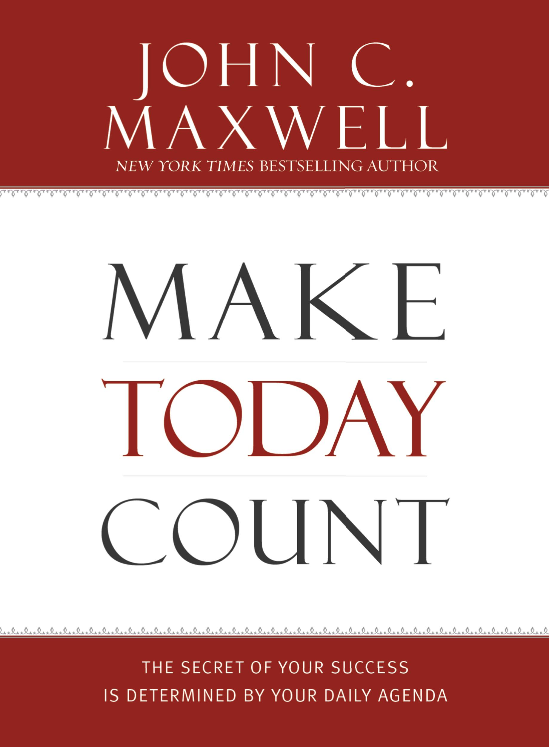 Make Today Count By: John C. Maxwell
