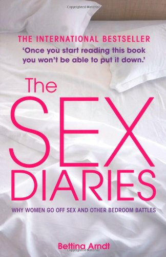 The Sex Diaries By: Bettina Arndt