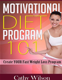 Motivational Diet Program 101: Create Your Fast Weight Loss Program