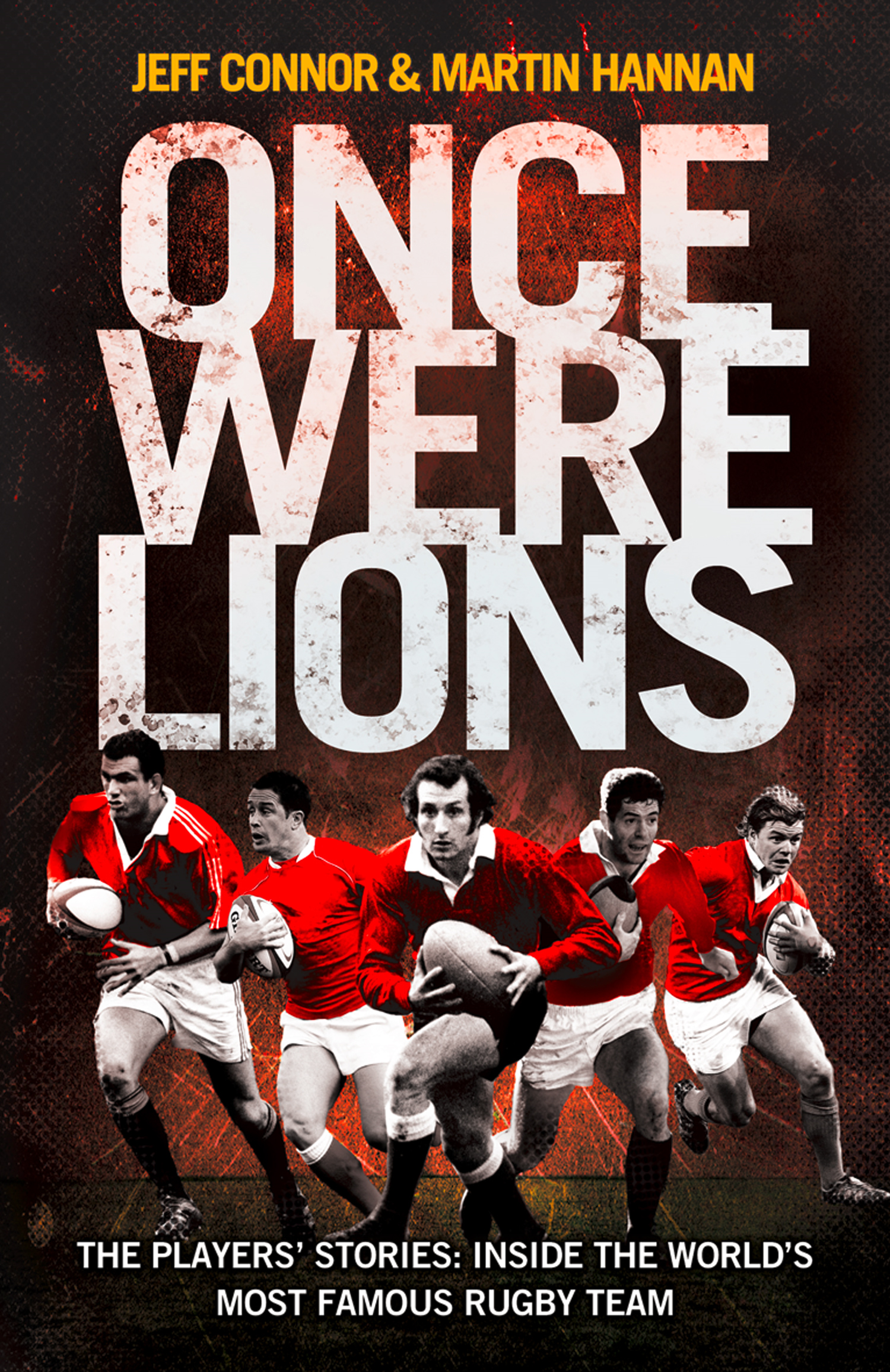 Once Were Lions: The Players? Stories: Inside the World?s Most Famous Rugby Team