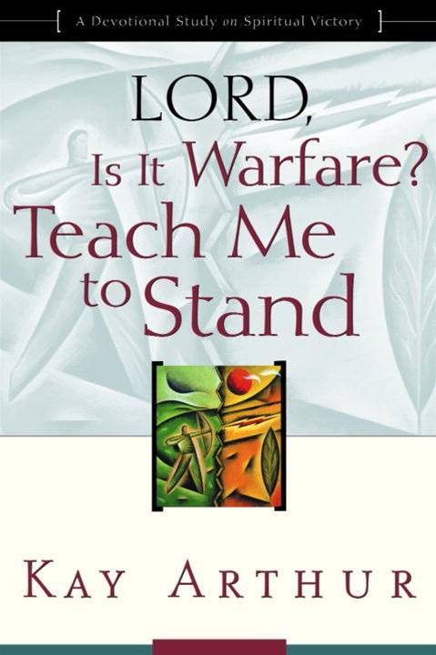 Lord, Is It Warfare? Teach Me to Stand By: Kay Arthur