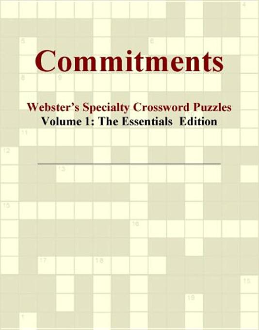 Commitments - Webster's Specialty Crossword Puzzles, Volume 1: The Essentials  Edition