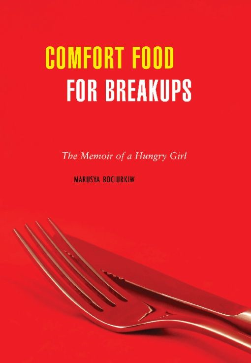 Comfort Food for Breakups By: Marusya Bociurkiw
