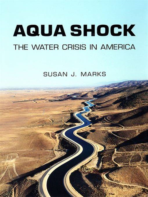 Aqua Shock: Water in Crisis By: Susan J. Marks