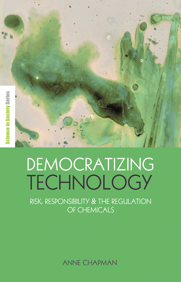"""Democratizing Technology """"Risk,  Responsibility and the Regulation of Chemicals"""""""